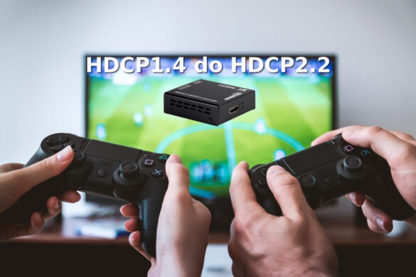 Konwerter HDCP2.2 do HDCP1.4