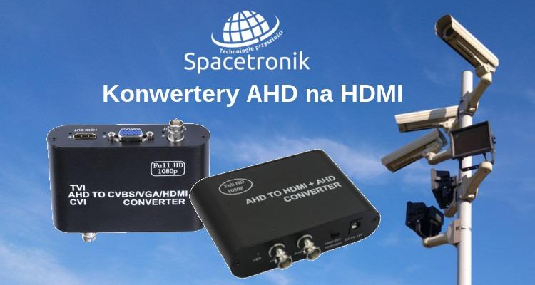 Konwertery AHD na HDMI firmy Spacetronik SP-AHTV