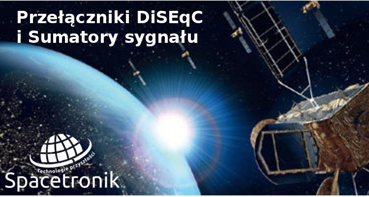 Spacetronik DiSEqC i Sumator – przełączniki i sumatory sygnału Made in EU