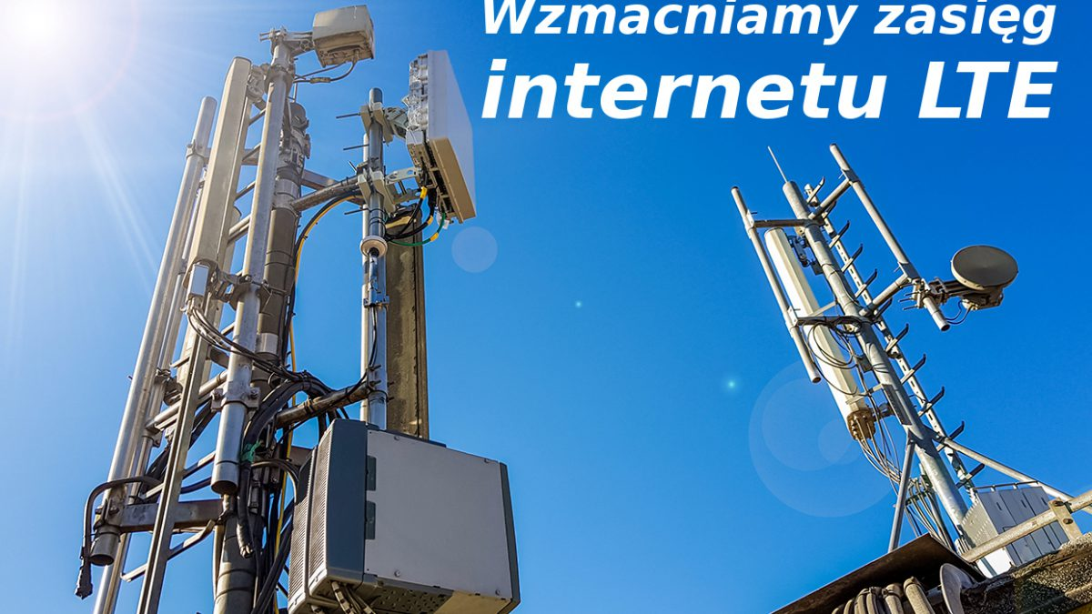 Od patyczków do anten pełnowymiarowych – o wzmocnieniu sygnału LTE…