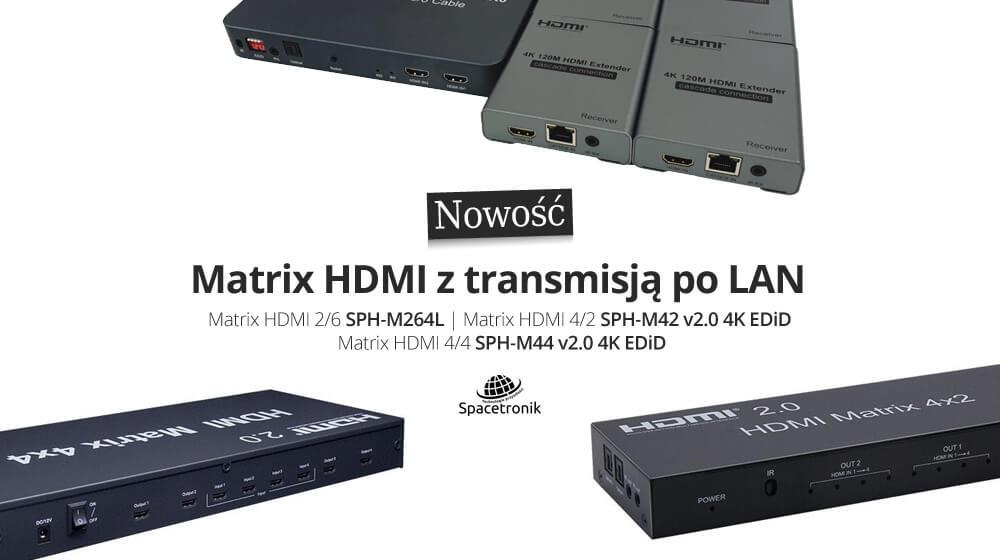 Matrix HDMI z transmisją po LAN – nowości Spacetronika