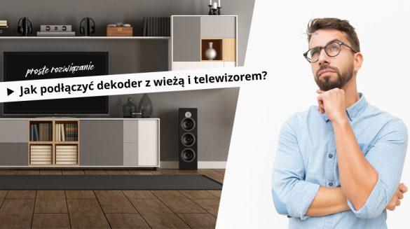 Jak podłączyć telewizor z wieżą i dekoderem