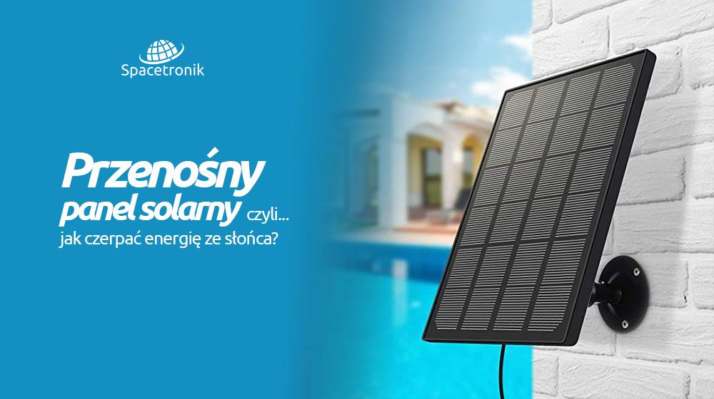 Przenośny panel solarny, czyli jak czerpać energię ze słońca