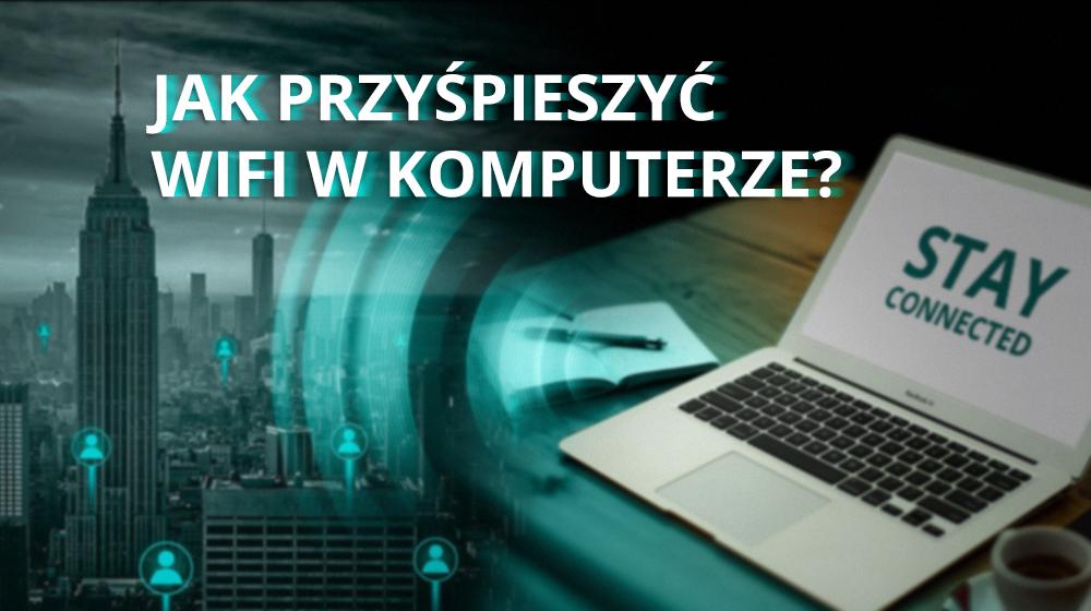 Jak przyspieszyć działanie Wi-Fi? Wi-Fi 6 nowa jakość sieci bezprzewodowych LAN