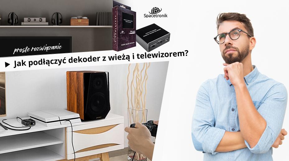 Jak podłączyć dekoder z wieżą i telewizorem?